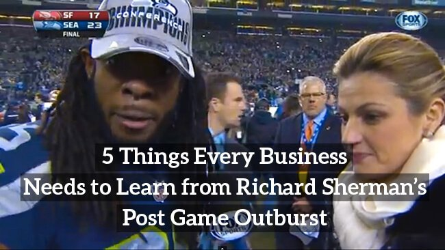5 Things Every Business Needs to Learn from Richard Sherman's Post Game Outburst