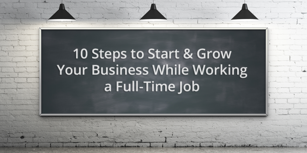 10 Steps Start Grow Your Business While Working a Full Time Job by Ryan Robinson