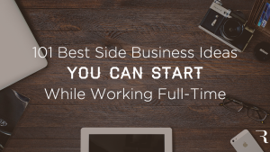 101 Best Side Business Ideas to Start While Working Full-Time