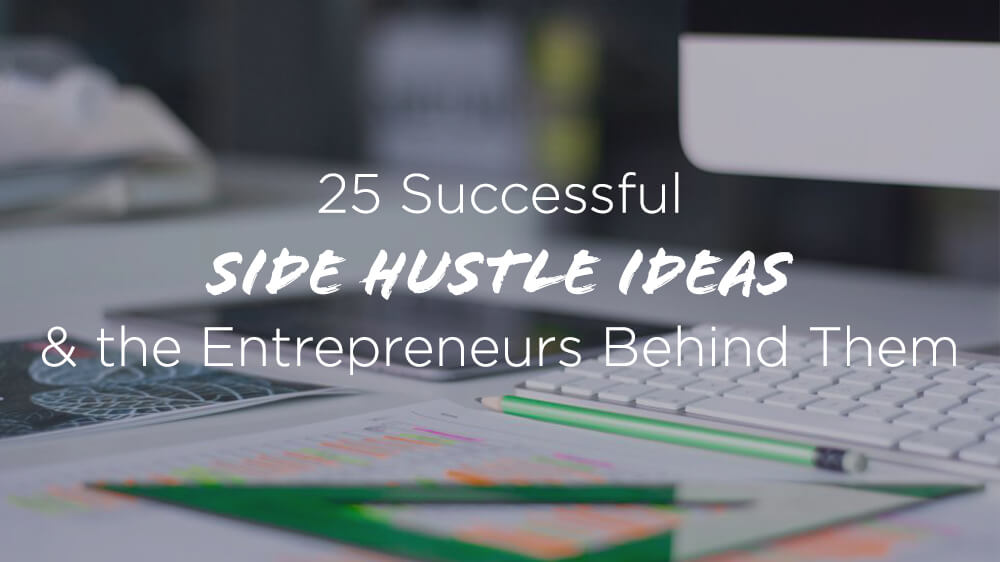 25 Genius Side Hustle Ideas That Can Make $1,000,000+ Per Year