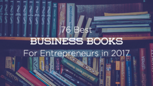 76 Best Business Books for Entrepreneurs & Creatives to Read in 2017