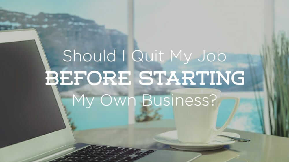 Should I Quit My Job Before Starting Business