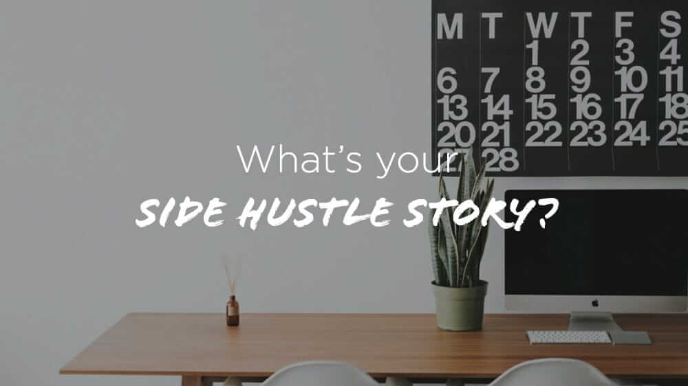 What's Your Side Hustle Story