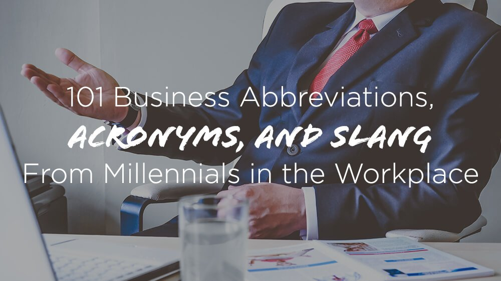 101 Business Abbreviations, Acronyms and Slang in the Workplace