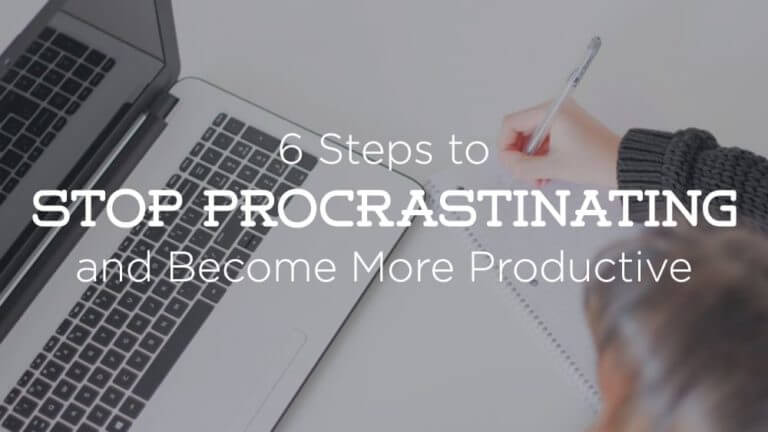 6 Steps to Stop Procrastinating Today