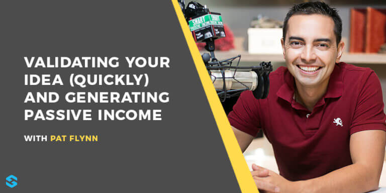 Validate Your Idea (Quickly) and Earn Passive Income Pat Flynn Interview