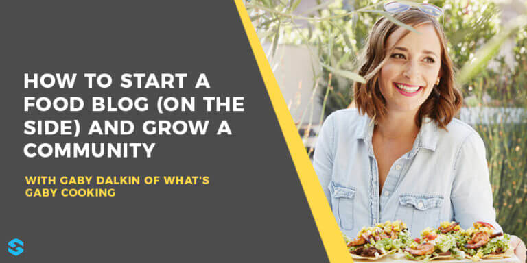 How to Start a Food Blog with Gaby Dalkin