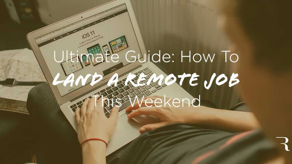 6 Steps to Get a Remote Job (This Weekend): The Ultimate Guide