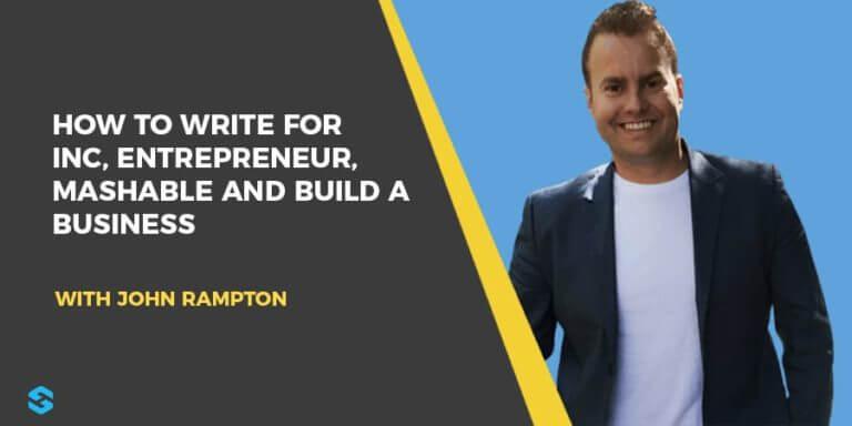 How to Write for Inc, Entrepreneur, Mashable with John Rampton Interview