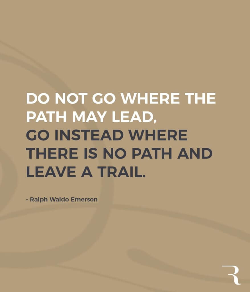 """Motivational Quotes: """"Don't go where the path may lead, go where there's no path. Leave a trail."""" 112 Motivational Quotes to Be a Better Entrepreneur"""