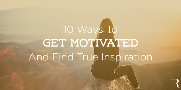 Get Motivated 10 Ways to Get Motivated and Find Inspiration