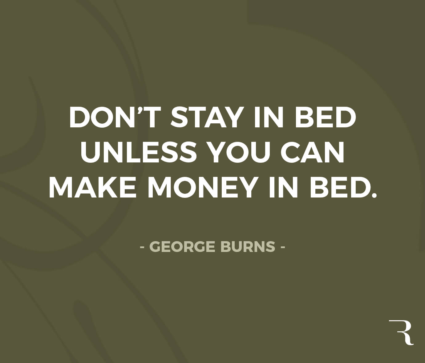 """Motivational Quotes: """"Don't stay in bed unless you can make money in bed."""" 112 Motivational Quotes to Be a Better Entrepreneur"""