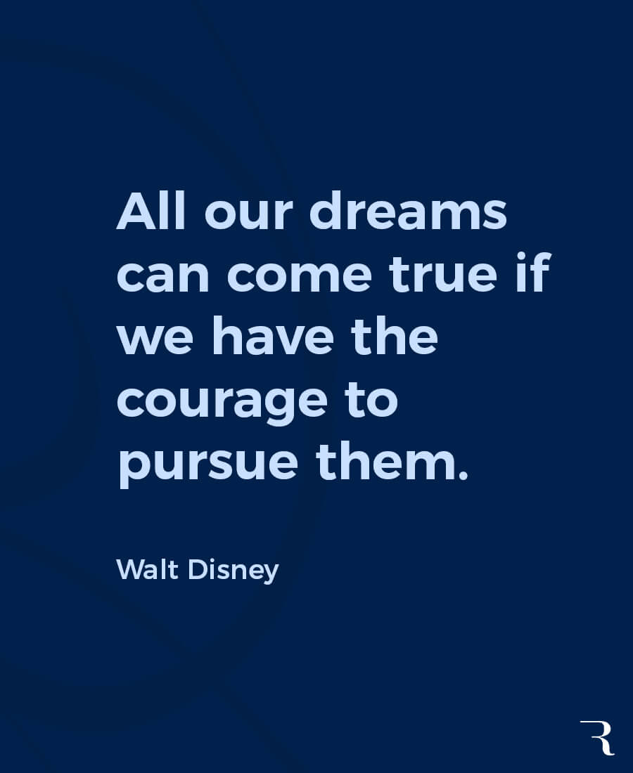 """Motivational Quotes: """"All our dreams can come true if we have the courage to pursue them."""" 112 Motivational Quotes to Be a Better Entrepreneur"""