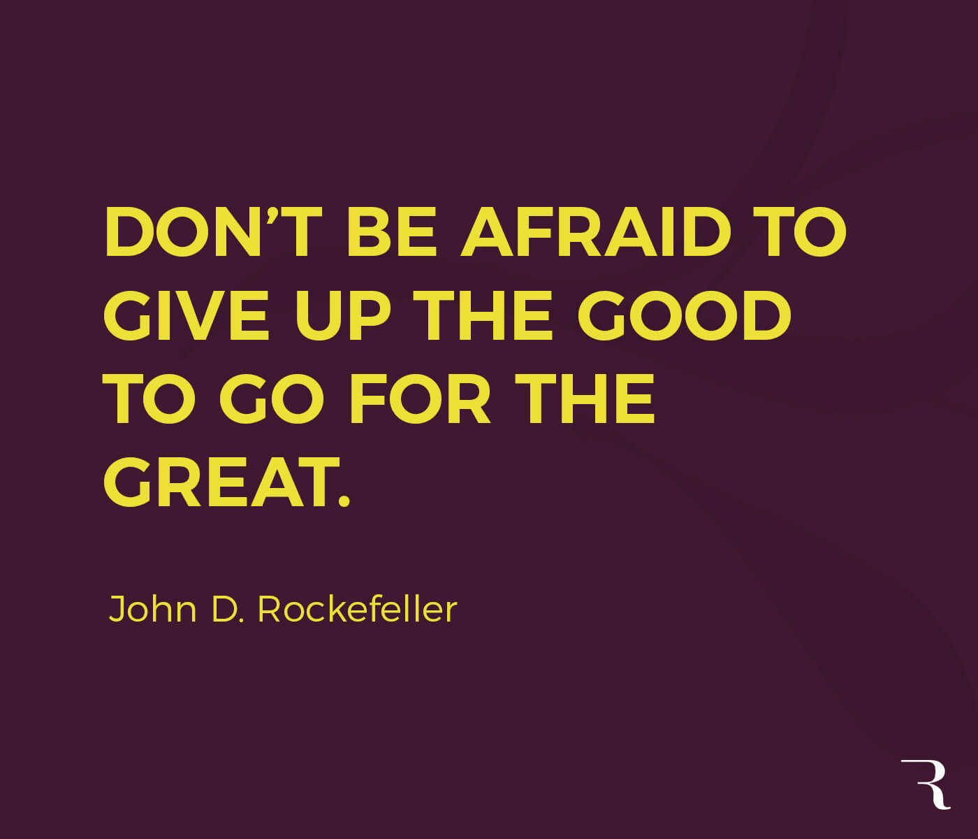 """Motivational Quotes: """"Don't be afraid to give up the good to go for the great."""" 112 Motivational Quotes to Be a Better Entrepreneur"""
