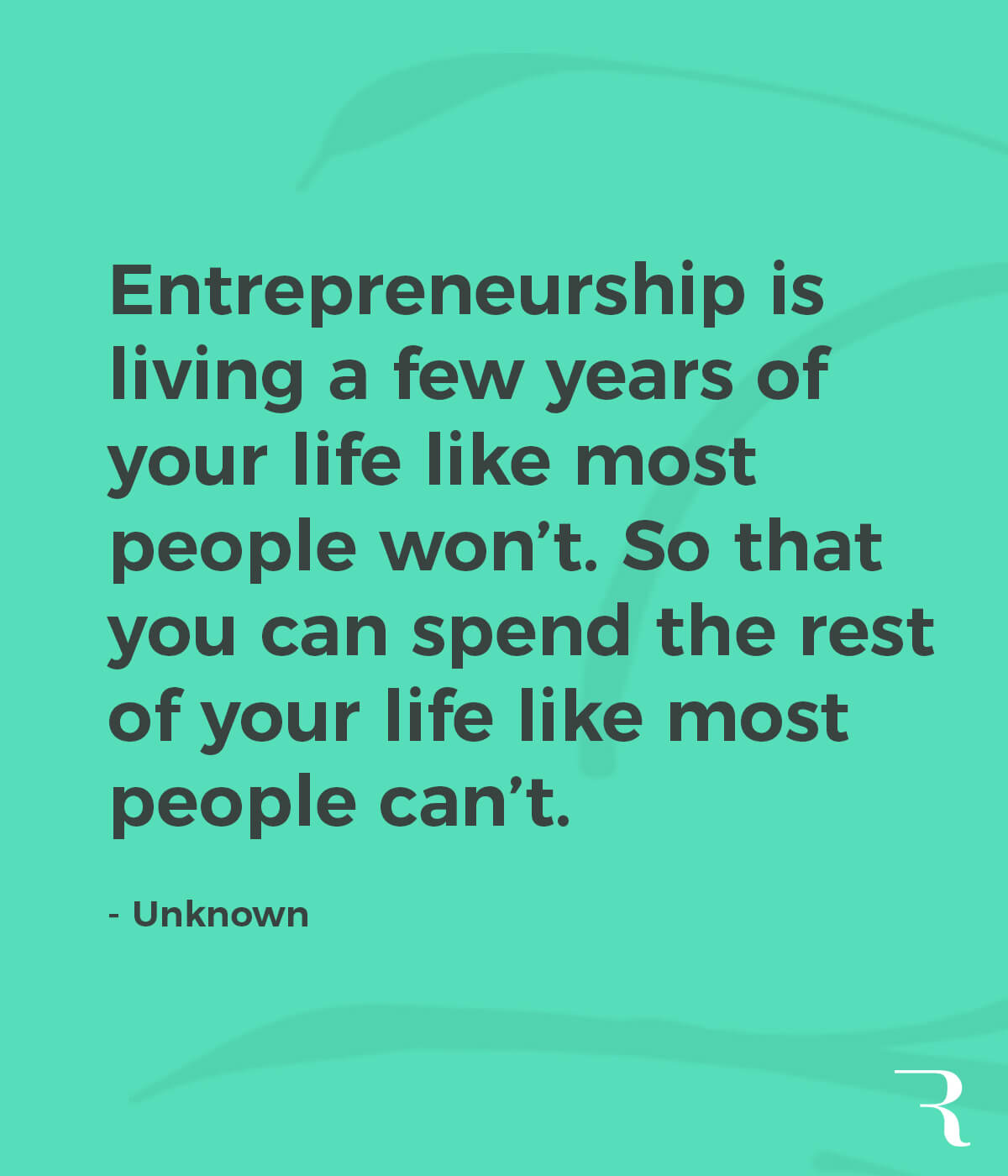 """Motivational Quotes: """"Live a few years of like most people won't, so you can spend the rest like most people can't."""" 112 Motivational Quotes to Be a Better Entrepreneur"""