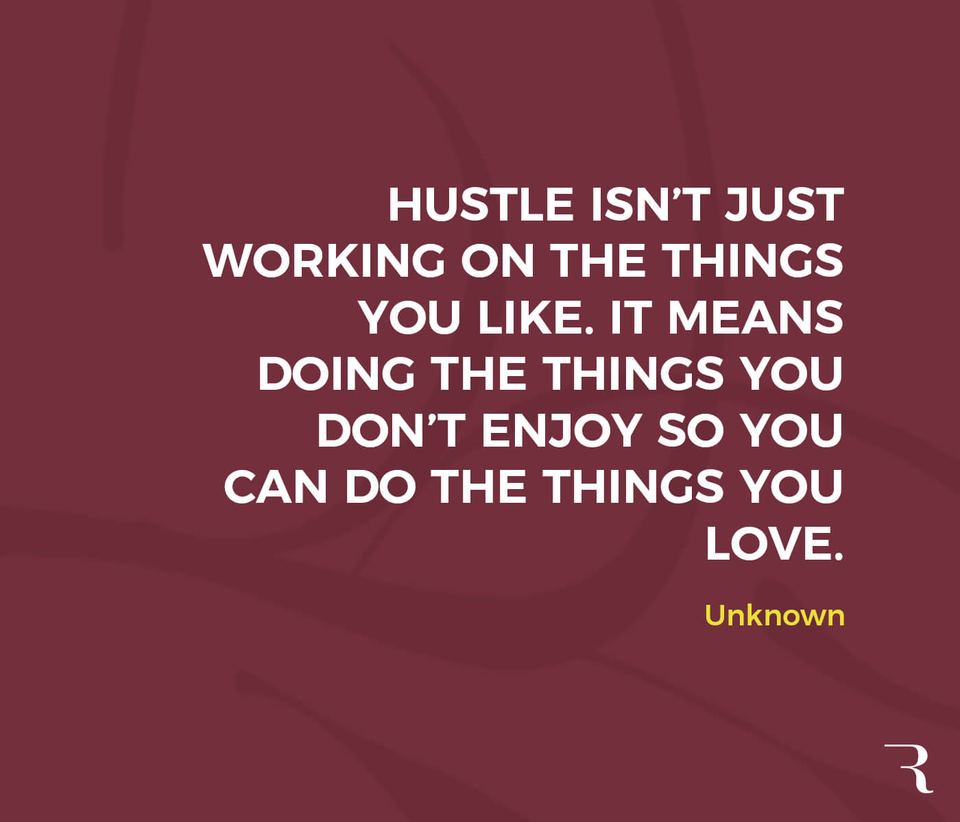 """Motivational Quotes: """"Hustle isn't doing what you like, it's doing the things you don't—so you can do what you love."""" 112 Motivational Quotes to Be a Better Entrepreneur"""