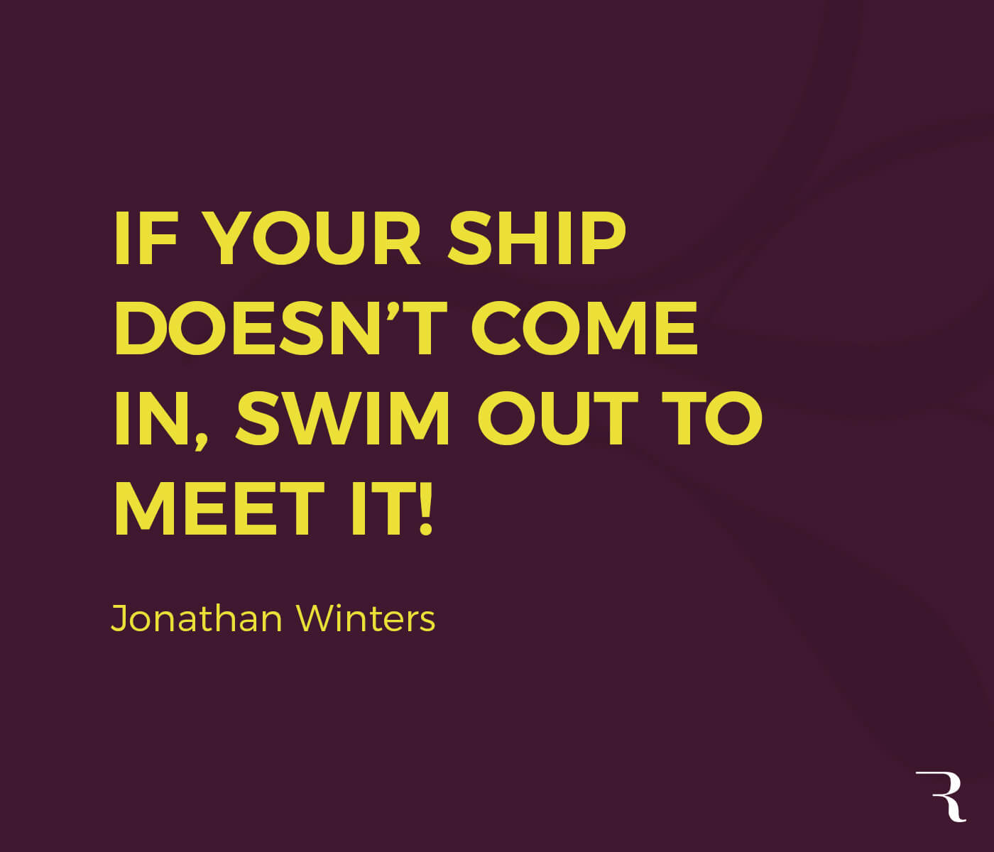 """Motivational Quotes: """"If your ship doesn't come in, swim out to meet it!"""" 112 Motivational Quotes to Be a Better Entrepreneur"""