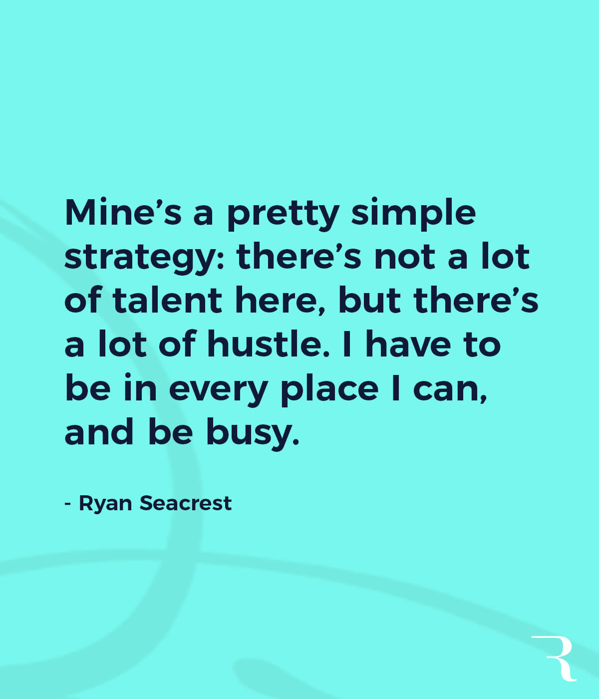 """Motivational Quotes: """"There's not a lot of talent here, but there's a lot of hustle. I have to be in every place I can."""" 112 Motivational Quotes to Be a Better Entrepreneur"""