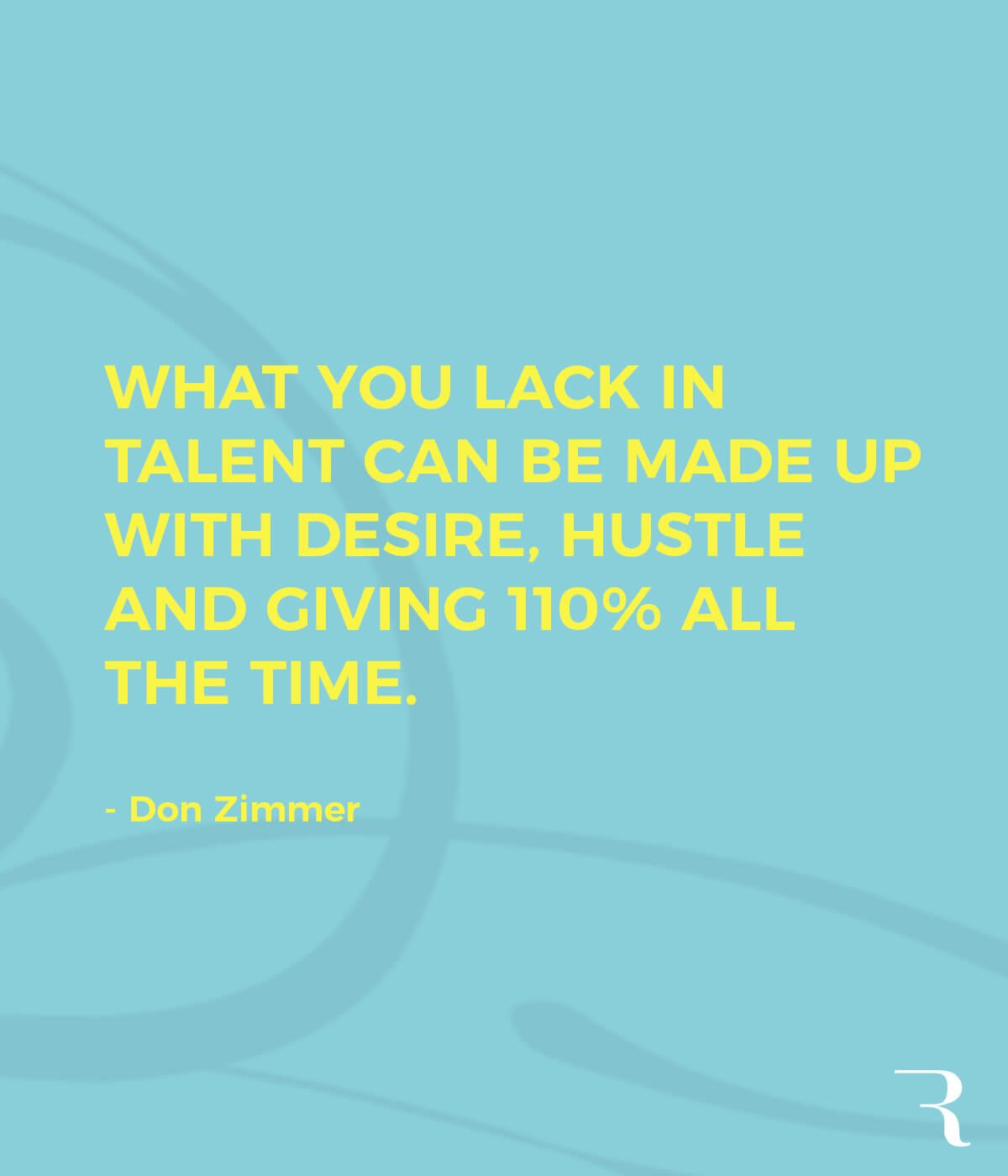 """Motivational Quotes: """"What you lack in talent can be made up with desire, hustle and giving 110% all the time."""" 112 Motivational Quotes to Be a Better Entrepreneur"""