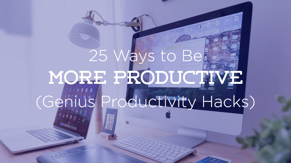 Be More Productive (Best Productivity Hacks)
