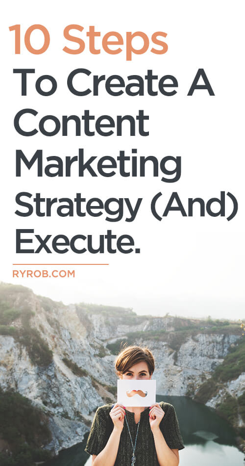 Want to get more out of your content marketing efforts? Here's 10 Steps to Create a Content Marketing Strategy (and Execute) in 2018 and Beyond