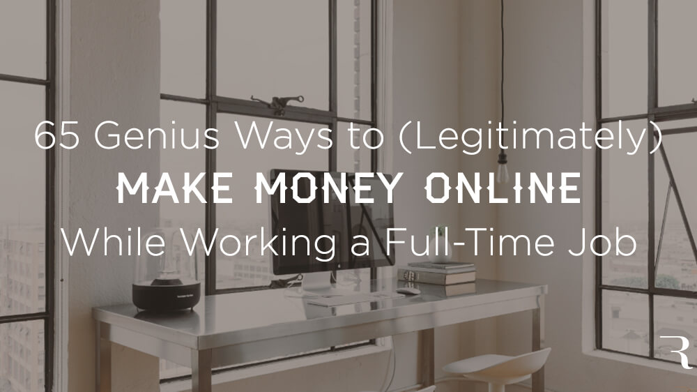 65 Genius Ways How to Make Money Online (on the Side) in 2019