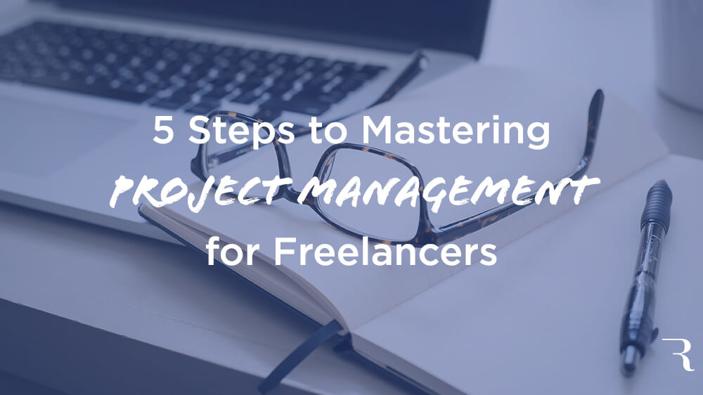 5 Steps to Mastering Project Management for Freelancers