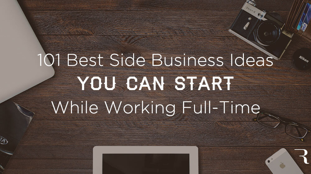 101 Best Side Business Ideas to Start While Working a Full-Time Job