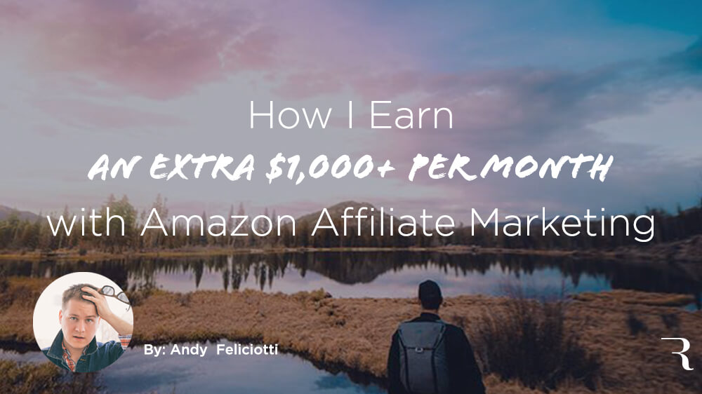 Amazon Affiliate Marketing How to Earn 1k Per Month with Andy Feliciotti on ryrob