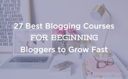 27 Best Blogging Courses for Beginners (and Growing) Bloggers 2019