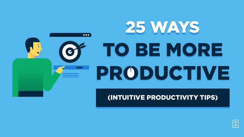 25 Ways How to Be Productive (Intuitive Productivity Tips)