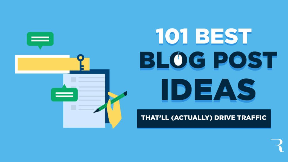 101 Best Blog Post Ideas That'll (Actually) Drive Massive