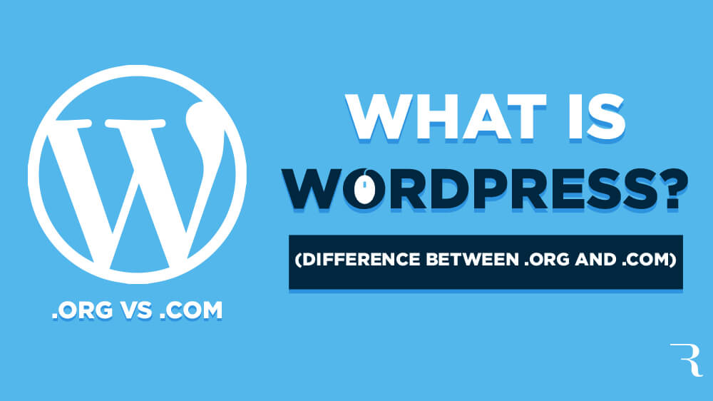 What is WordPress? The Difference Between WordPress.rg and WordPress.com
