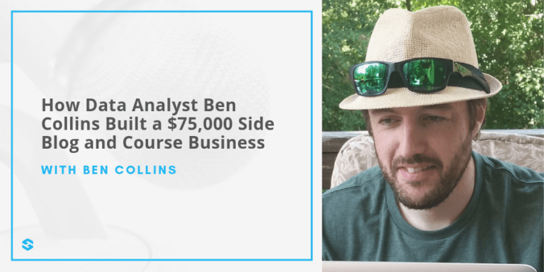 Ben Collins Data Analyst to $75,000 Side Blog and Course Business Featured