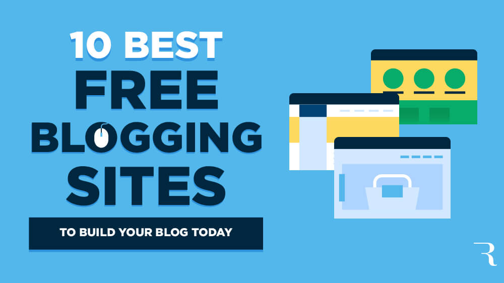 10 Best Free Blogging Sites to Build Your Blog for Free Today