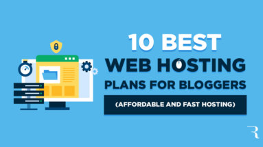 10 Best Web Hosting Plans for Bloggers to Get Affordable and Fast Hosting