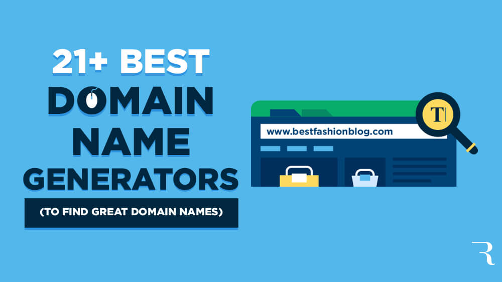 21 Domain Name Generators to Find Great Domain Name Ideas for Bloggers