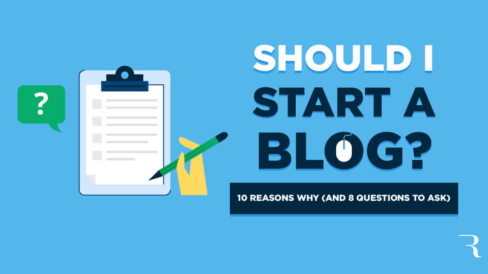 Should I Start a Blog? 10 Reasons Why and 8 Questions to Ask