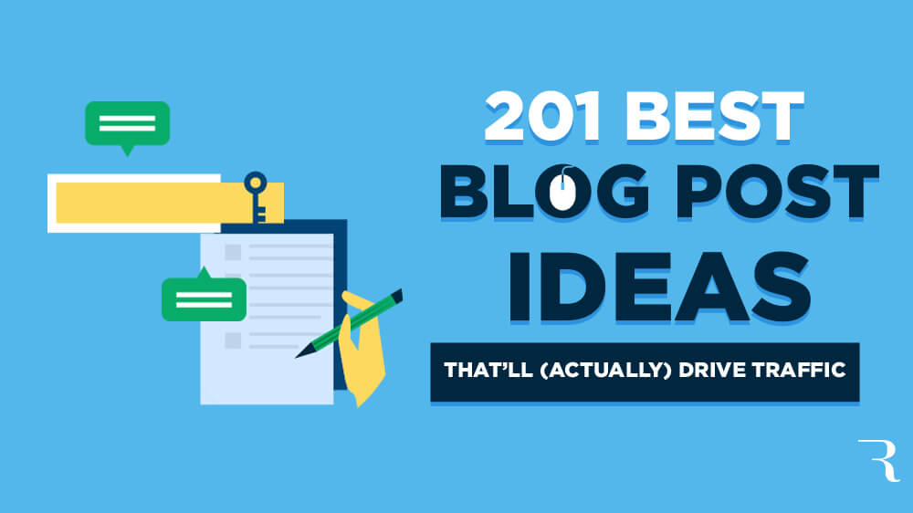 201 Best Blog Post Ideas That'll Drive Traffic (Ideas to Blog About)