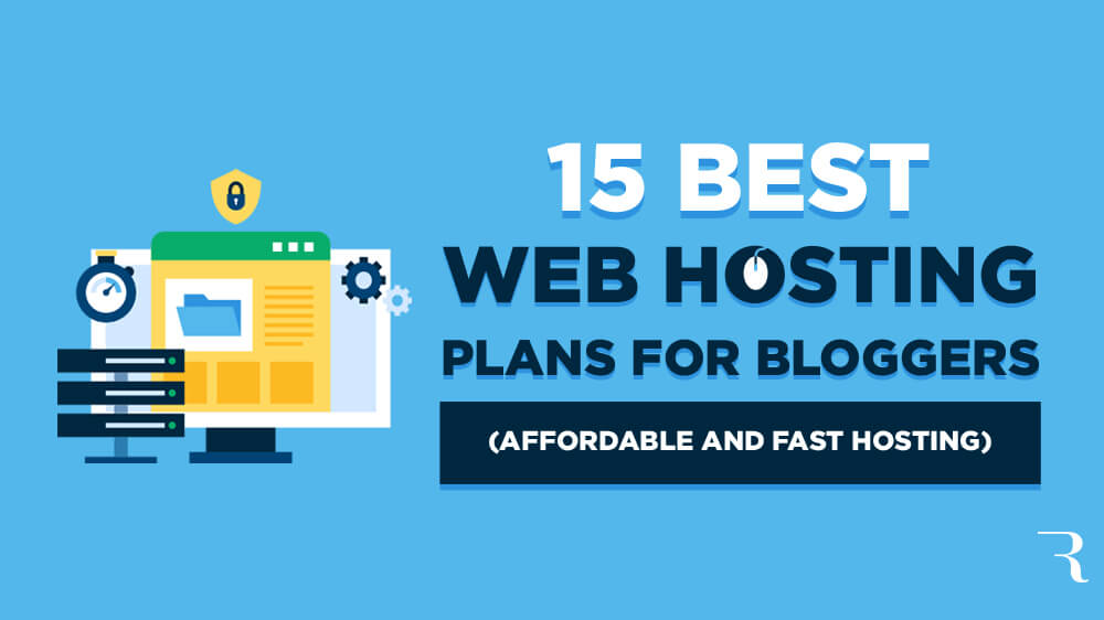 15 Best Web Hosting Plans for Bloggers to Get Affordable and Fast Hosting