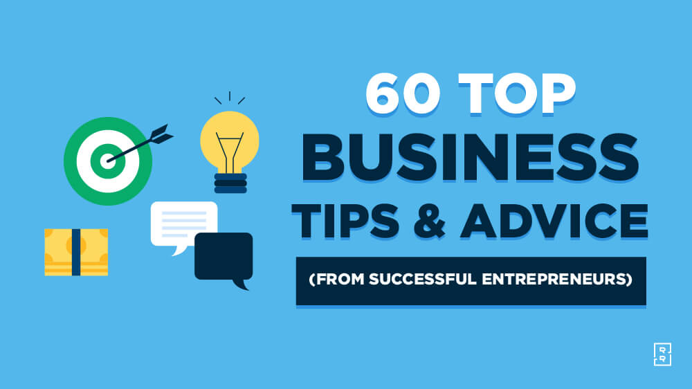 60 Top Entrepreneurs Share Best Business Advice and Tips for Success