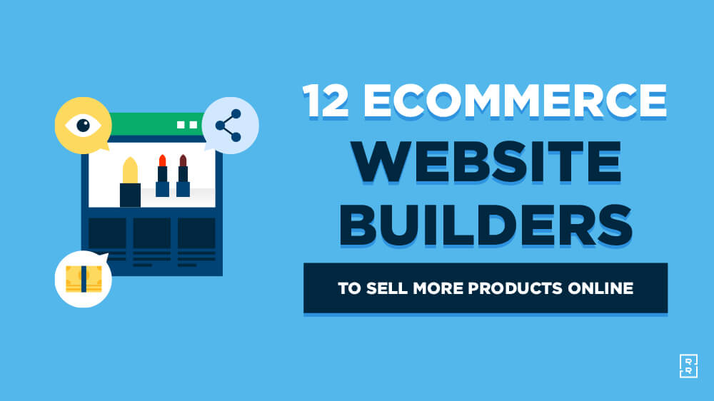 12 Best eCommerce Website Builders to Sell Products Online (Examples, Reviews and Comparisons)