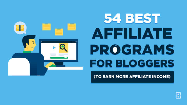 54 Best Affiliate Programs for Bloggers to Earn Affiliate Income Blogging