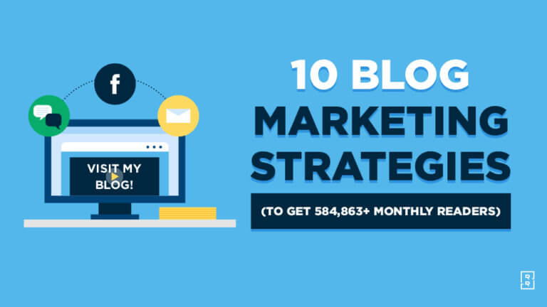10 Blog Marketing Strategies to Get 500,000+ Monthly Readers (Ultimate Guide to Blog Marketing)