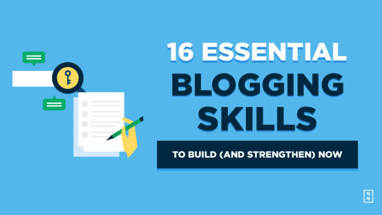 16 Blogging Skills You Need to Build and Strengthen (Top Skills for Bloggers)