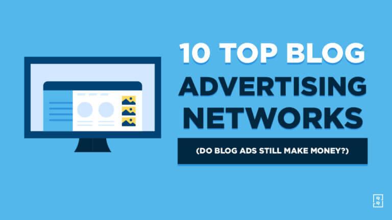 10 Best Blog Advertising Networks (Do Blog Ads Make Money Still)