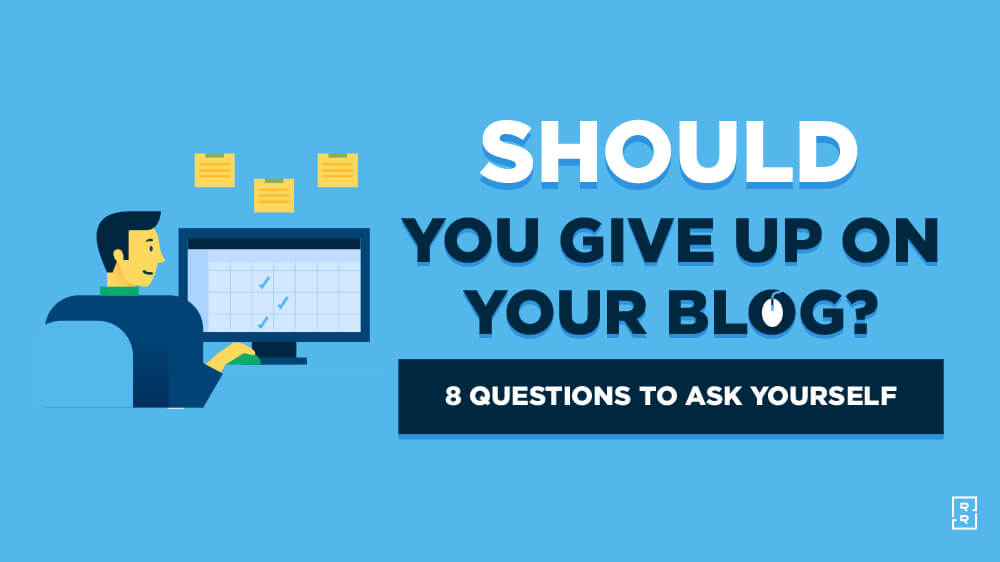 Should You Give Up on Your Blog? How to Know When to Quit Blogging (Checklist)