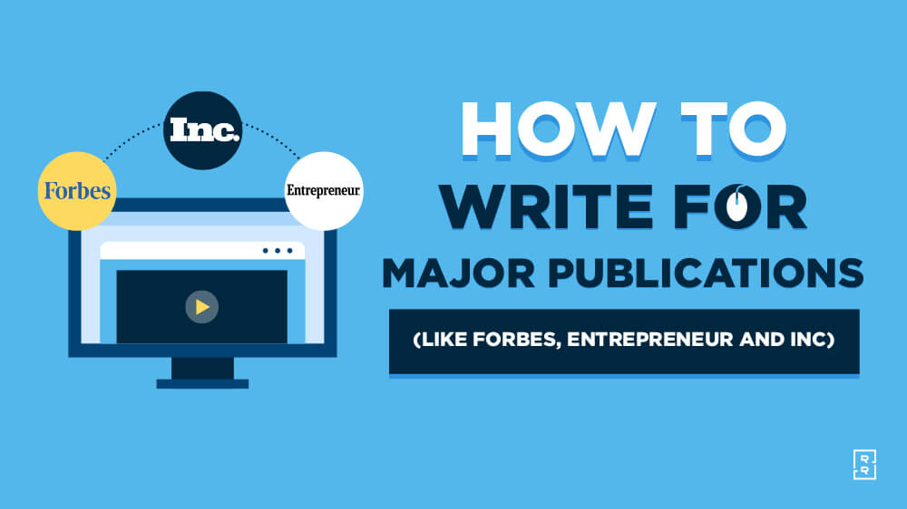 How to Write for Publications (Become a Contributor to Forbes, Entrepreneur, Inc and More)