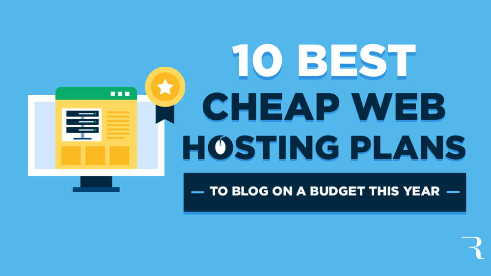 10 Best Cheap Web Hosting Plans to Host Your Blog on a Budget This Year
