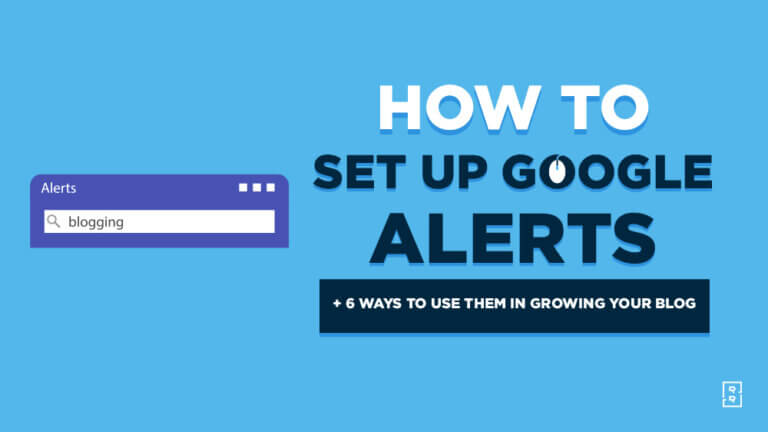 How to Set Up Google Alerts (and Use Them to Grow Your Blog)